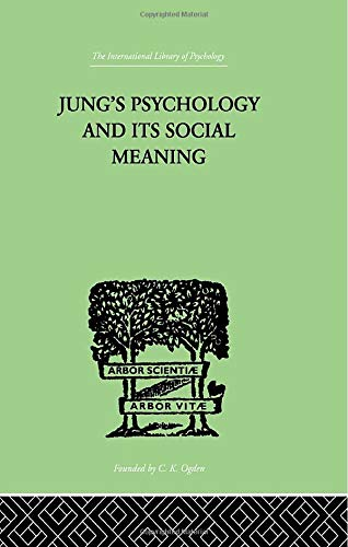 Jung's Psychology and its Social Meaning (The International Library of Psychology)
