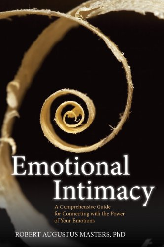 Emotional Intimacy: A Comprehensive Guide for Connecting with the Power of Your Emotions (English Edition)