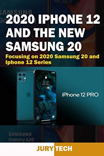 2020 IPhone 12 and the New Samsung 20: Focusing on 2020 Samsung 20 and IPhone 12 Series (English Edition)