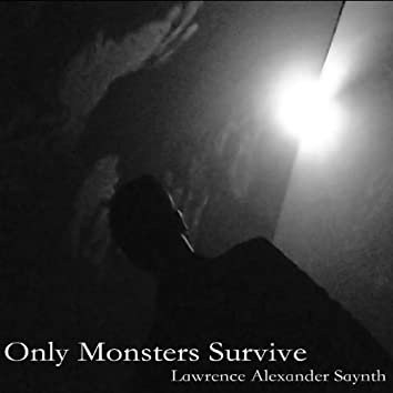 Lawrence Alexander Saynth: Only Monsters Suvive