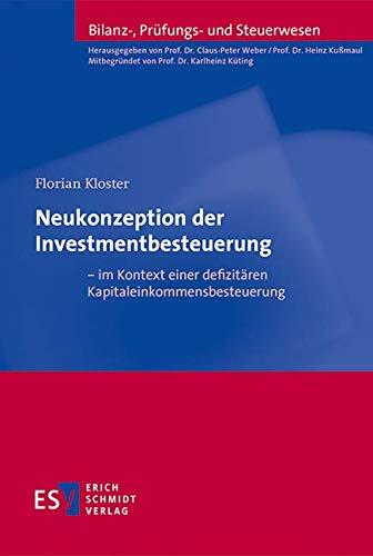 Neukonzeption der Investmentbesteuerung – im Kontext einer defizitären Kapitaleinkommensbesteuerung (Bilanz-, Prüfungs- und Steuerwesen, Band 51)