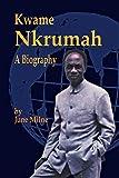 Kwame Nkrumah, a Biography