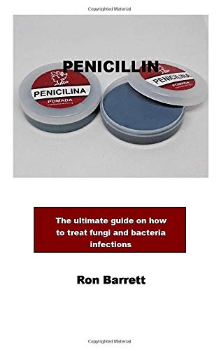 PENICILLIN: The ultimate guide on how to treat fungi and bacteria infections
