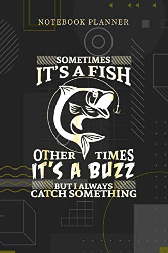 Notebook Planner Sometimes It s A Fish Other Times It s A Buzz Funny: Menu, Pocket, Personalized, Planning, Journal, Over 100 Pages, Financial, 6x9 inch