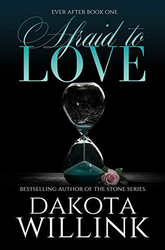 Afraid to Love (Ever After Book 1) by [Dakota Willink]