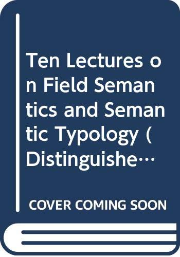 Ten Lectures on Field Semantics and Semantic Typology (Distinguished Lectures in Cognitive Linguistics, Band 14)