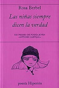 Las niñas siempre dicen la verdad: XXI Premio de Poesía Joven Antonio Carvajal par Rosa Berbel García