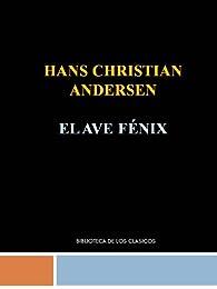 EL AVE FENIX - HANS CHRISTIAN ANDERSEN par Hans Christian Andersen