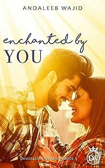 Enchanted by You: A Destination Wedding Book (Destination Weddings 4) by [Andaleeb  Wajid]
