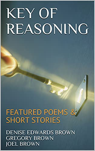 KEY OF REASONING: FEATURED POEMS & SHORT STORIES (English Edition)