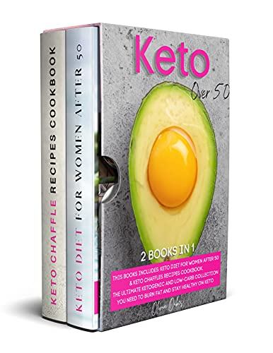 Keto Over 50: 2 Books in 1: Keto Diet for Women After 50 & Keto Chaffles Recipes Cookbook. The Ultimate Ketogenic and Low-Carb Collection You Need to Burn Fat and Stay Healthy on Keto