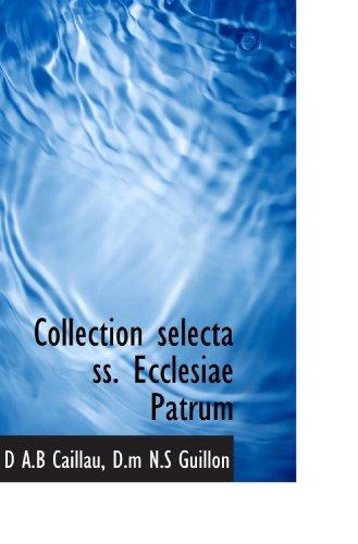 Collection selecta ss. Ecclesiae Patrum