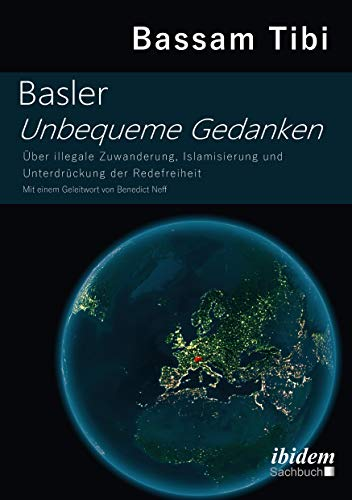 Basler Unbequeme Gedanken: Über illegale Zuwanderung, Islamisierung und Unterdrückung der Redefreiheit (English Edition)