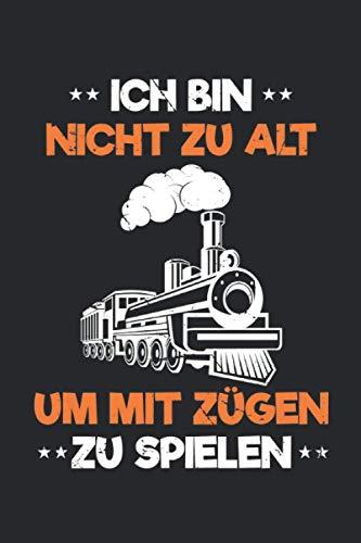 Nicht zu alt für Züge - Modellbahn Notizbuch: Modelleisenbahn Notizbuch für Eisenbahner & Modellbauer - Liniertes Dampflok Notizbuch, 120 linierte ... Modellbau Geschenk Bastler & Lokführer.