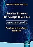 Dinâmicas Sistêmicas das Heranças de Destinos - Entrelaços de Família - Psicologia e Constelações Familiares
