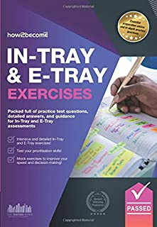 In-Tray & E-Tray Exercises: Packed full of practice test questions, detailed answers, and guidance for In-Tray and E-Tray assessments.