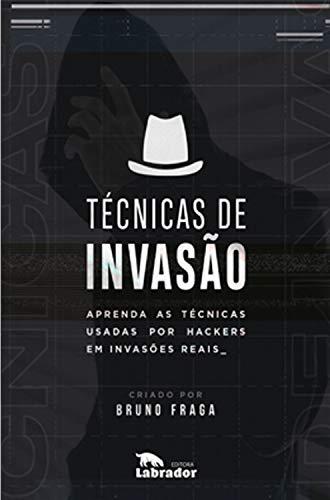 Técnicas de Invasão: Aprenda as técnicas usadas por hackers em invasões reais
