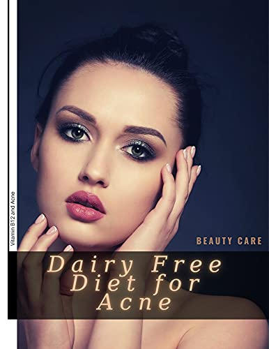 Dairy Free Diet for Acne: Vitamin B12 аnd Acne (English Edition)