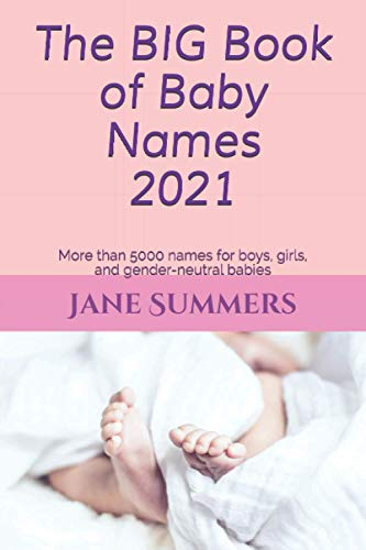 Compare Textbook Prices for The BIG Book of Baby Names 2021: More than 5000 names for boys, girls, and gender-neutral babies  ISBN 9798581936863 by Summers, Jane