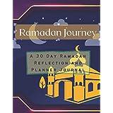 Ramadan Journey: A 3 0 D a y R a m a d a n R e f l e c t i o n a n d P l a n n e r J o u r n a l