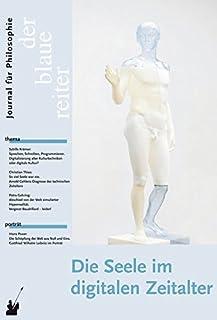Der Blaue Reiter. Journal fuer Philosophie. Die Seele im digitalen Zeitalter