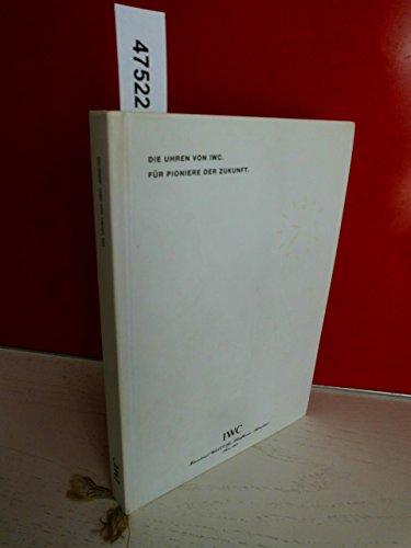 Die Uhren von IWC. Für Pioniere der Zukunft. Ausgabe 2002/2003.