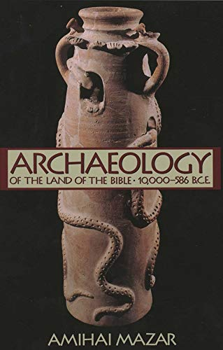 Archaeology of the Land of the Bible, Volume I: 10,000-586 B.C.E. (The Anchor Yale Bible Reference Library) (v. 1)