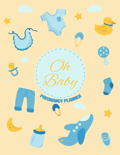 """Oh Baby - Pregnancy Planner: Log Book, Planner and Checklists for Expecting Mothers 