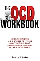 The OCD (OBSESSIVE-COMPULSIVE DISORDER) Workbook: Skills, Techniques, and Exercises to Manage Anxiety, Compulsions and Disturbing thoughts with CBT Worksheets (Self-Mind-Control Techniques)