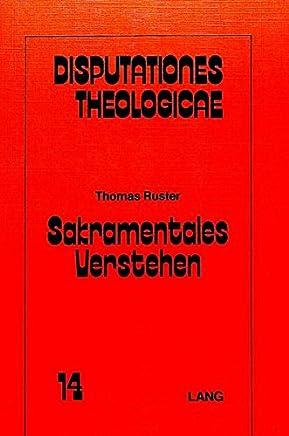 Sakramentales Verstehen: Ein Beitrag zum theologischen Wahrheitsverständnis und zugleich ein Gespräch mit Eugen Biser und Ernst Fuchs