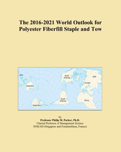 The 2016-2021 World Outlook for Polyester Fiberfill Staple and Tow