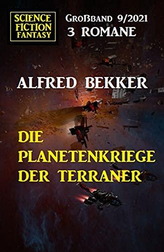 Die Planetenkriege der Terraner: Science Fiction Fantasy Großband 3 Romane 9/2021