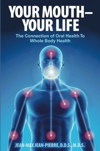 Compare Textbook Prices for Your Mouth - Your Life: The Connection of Oral Health To Whole Body Health 1 Edition ISBN 9780997715811 by Jean-Pierre, DDS, MDS, Jean-Max