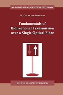 Fundamentals of Bidirectional Transmission over a Single Optical Fibre (Solid-State Science and Technology Library) by M.O...