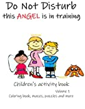 Do Not Disturb This Angel Is In Training Children's Activity book, Coloring Book, Mazes, Puzzles And More (Volume1): Fun And Challenging Problem-Solving Exercices For Kids ages 6-12