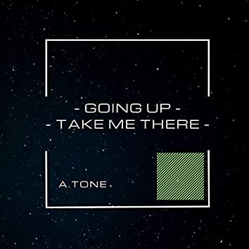 Going Up-Take Me There