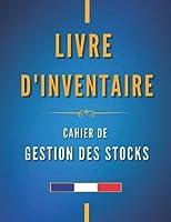 Livre d'inventaire, Cahier de Gestion des Stocks: Registre pour Professionnels, Magasins, Commerces, Entreprises | Grand Format