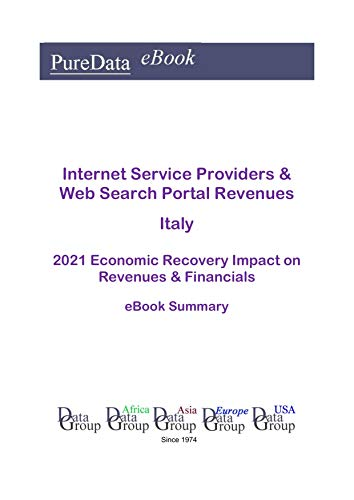 Internet Service Providers & Web Search Portal Revenues Italy Summary: 2021 Economic Recovery Impact on Revenues & Financials (English Edition)