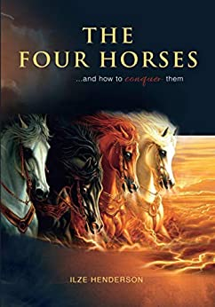 The Four Horses and how to conquer them by [Ilze Henderson]