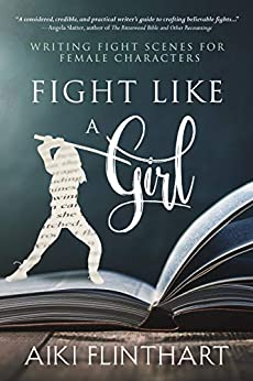 [Aiki Flinthart]のFight Like a Girl: Writing Fight Scenes for Female Characters (English Edition)