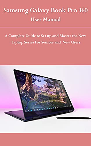 Samsung Galaxy Book Pro 360 User Manual: A Complete Guide to Set up and Master the New laptop Series for Seniors and New Users