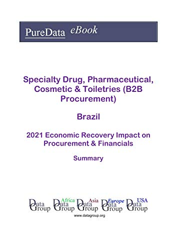 Specialty Drug, Pharmaceutical, Cosmetic & Toiletries (B2B Procurement) Brazil Summary: 2021 Economic Recovery Impact on Revenues & Financials (English Edition)