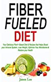 FIBER FUELED DIET : Your Delicious Plant¬-Based Diet & Recipes that Helps Boost your Immune System, Lose Weight, Optimize Your Microbiome & Restore your Health (English Edition)