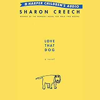 Love That Dog                   By:                                                                                                                                 Sharon Creech                               Narrated by:                                                                                                                                 Scott Wolf                      Length: 34 mins     96 ratings     Overall 4.3