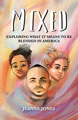 Mixed: Exploring What It Means to Be Blended in America (English Edition)