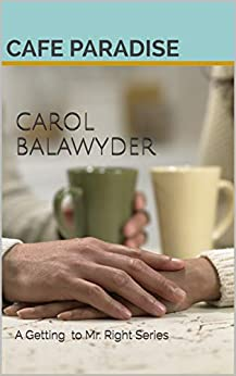 CAROL BALAWYDER: A Getting To Mr. Right Series by [CAFE PARADISE]