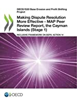 OECD/G20 Base Erosion and Profit Shifting Project Making Dispute Resolution More Effective - MAP Peer Review Report, the Cayman Islands Stage 1 Inclusive Framework on BEPS - Action 14