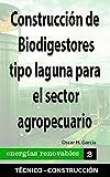 Construcción de Biodigestores tipo laguna para el sector agropecuario: energias renovables (Spanish Edition)