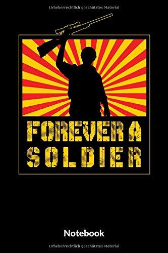 Forever A Soldier Notebook: A5 Blanko Notizbuch für Soldaten der Bundeswehr! Als Geschenk zum Jahrestag, Valentinstag, Hochzeitstag oder Weihnachten