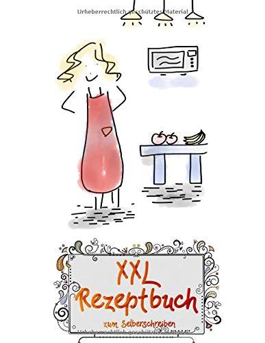 XXL Rezeptbuch zum Selberschreiben: Rezeptbuch in ca. A4 und mit Register